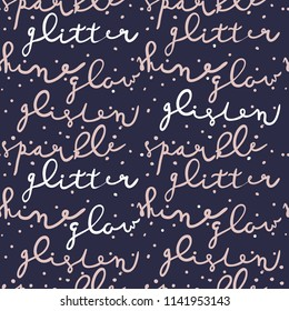 Abstract seamless pattern with words glitter, shine, glow. Background for textiles, fabric, wrapping paper, clothes, web, postcards, wallpaper, bedding.