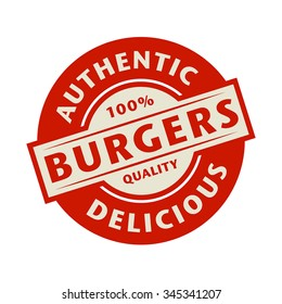 Abstract stamp or label with the text Authentic, Delicious Burgers written inside, vector illustration