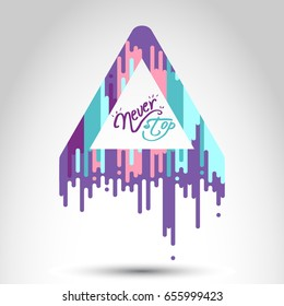 """Abstract triangle """"Never stop"""" with splash liquid shape. Background for poster, cover, banner, placard. Vector illustration"""
