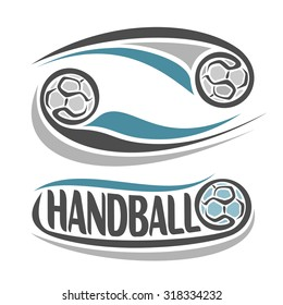 Abstract vector composition of logo; poster banner, fun handball ball flying on trajectory  with inscription handball club closeup
