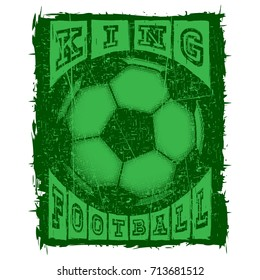 Abstract vector illustration green shabby stamp football ball on grunge background. Inscription king football. Design for print on fabric or t-shirt.