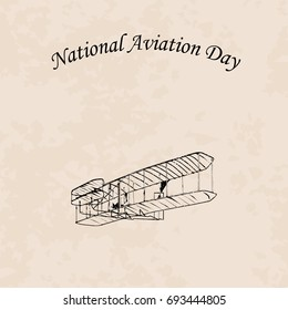 Abstract vector illustration of Wright brothers airplane with superimposed vintage texture and  inscription National Aviation Day on a light vintage background imitating of old paper