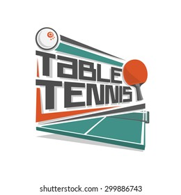Abstract vector logo for table tennis with a table, racket, ball and net isolated on white background