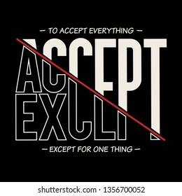 to accept everything except for one thing slogan for T-shirt printing design and various jobs, Vector.