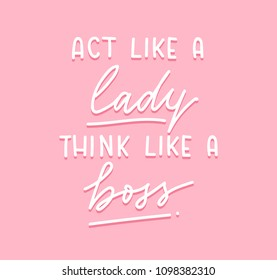 Act like a lady think like a boss inspirational quote on pink background. Boss's day greeting card. Motivational print for invitation cards, brochures, poster, t-shirts, mugs.Girl Boss.