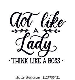 Act like a lady think like a boss inspirational quote with doodles. Boss's day greeting card. Motivational print for invitation cards, brochures, poster, t-shirts, mugs.Girl Boss. Vector illustration