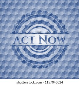 Act Now blue polygonal badge.