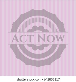 Act Now pink emblem. Vintage.