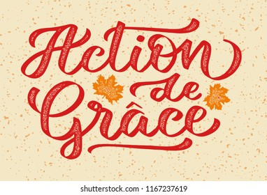 Action de Grace - thanksgiving on french, hand-written text, words, typography, calligraphy, hand-lettering. Vector hand-writing in stamp grunge style, for label, tagline, title, headline, emblem.