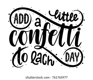 Add a little confetti to each day.Inspirational quote.Hand drawn illustration with hand lettering.