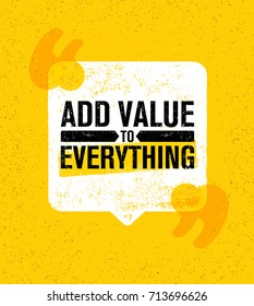 Add Value To Everything. Inspiring Creative Motivation Quote Poster Template. Vector Typography Banner Design Concept On Grunge Texture Rough Background