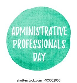 Administrative Professionals Day, Secretary Day holiday, celebration, card, poster, logo, words, text written on sea green painted watercolor background illustration