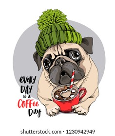 Adorable beige puppy Pug in a green knitted hat and with a red cup. Every day is a coffee day - lettering quote. Humor card, t-shirt composition, hand drawn style print. Vector illustration.