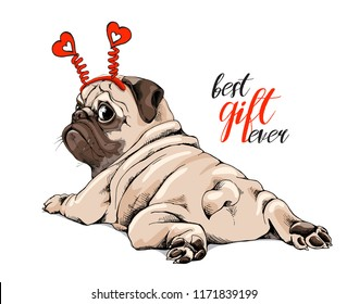 Adorable beige puppy Pug in a red hearts headband. Best gift ever - lettering quote. Humor card, t-shirt composition, hand drawn style print. Vector illustration.