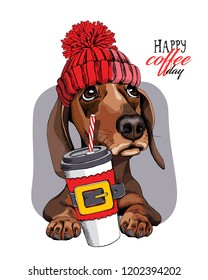 Adorable Dachshund dog in a red knitted hat and with a plastic cup. Happy coffee day - lettering quote. New Year and Christmas card, t-shirt composition, handmade vector illustration.