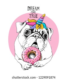 Adorable puppy Pug in a unicorn mask: wig, horn and with a pink donut. Dream come true - lettering quote. Humor card, t-shirt composition, hand drawn style print. Vector illustration.