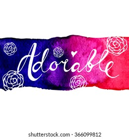 Adorable, white ink hand lettering. Abstract watercolor background. Calligraphy.