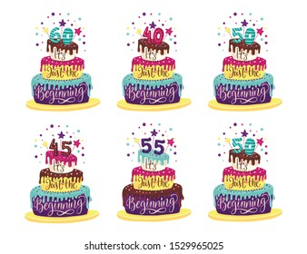 Adult 45th, 50th, 55th 40th, 60th Birthday Anniversary vector illustration set with color cartoon cake and hand drawn lettering quote - it is just the beginning.