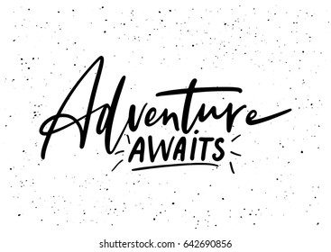 Adventure awaits. Ink brush pen hand drawn phrase lettering design. Vector illustration isolated on a ink grunge background, typography for card, banner, poster, photo overlay or t-shirt design.