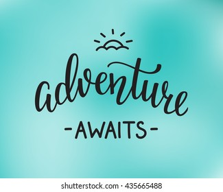 The Adventure Awaits life style inspiration quotes lettering. Motivational travel family quote typography. Calligraphy graphic design sign element. Vector Hand written style design letter.