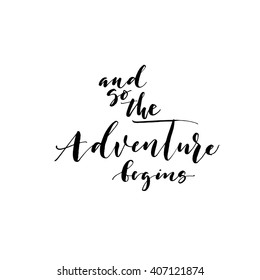 And so the adventure begins card. Hand drawn lettering background. Ink illustration. Isolated on white background. Inspirational quote.