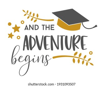 And The adventure begins. Graduation congratulations at school, university or college. Trendy calligraphy inscription