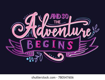 And so the adventure begins. Hand drawn vector phrase isolated on backgroud. Lettering for posters, cards design, textil