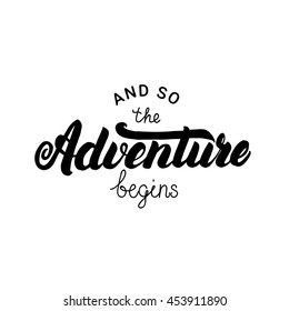 And so the adventure begins hand written lettering for card and poster. Isolated on white background. Vector illustration.
