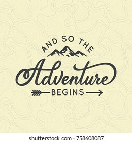 And so the adventure begins. Lettering inspiring typography illustration with text and mountains for greeting cards, posters and t-shirts printing.