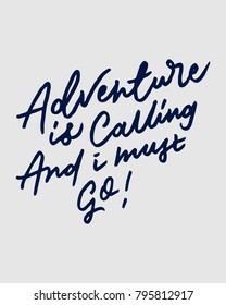"""ADVENTURE IS CALLING AND I MUST GO""  vintage hand lettering/writing typography quote poster. nice to be used for typography element on poster, background, wallpaper, mural, clothing etc."