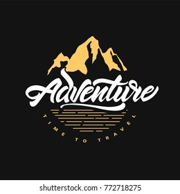 Adventure . Time to travel. Lettering inspiring typography poster with mountains. Hipster vector logo illustration.