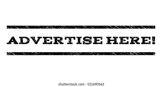 Advertise Here! watermark stamp. Text caption between horizontal parallel lines with grunge design style. Rubber seal black stamp with unclean texture. Vector ink imprint on a white background.