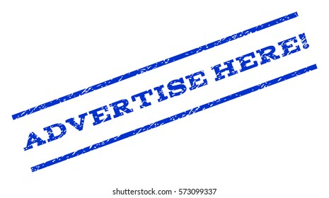 Advertise Here! watermark stamp. Text caption between parallel lines with grunge design style. Rotated rubber seal stamp with scratched texture. Vector blue ink imprint on a white background.