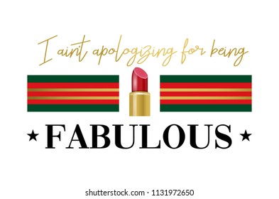 I ain't apologizing for being fabulous slogan with green and red stripes and lipstick. Vector print isolated on white background.