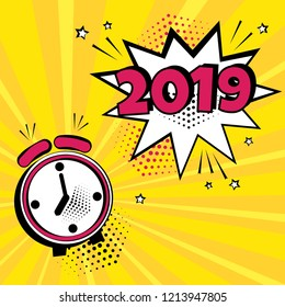 Alarm clock with white comic bubble with 2019 word on yellow background. Comic sound effects in pop art style. Vector illustration.