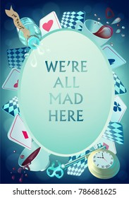 Alice in Wonderland. Playing cards, pocket watch, key, cup and poison falling down the rabbit hole. Oval frame. We are mad here. Vector background