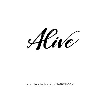 Alive card. Positive phrase. Isolated on white background. Ink illustration. Modern brush calligraphy. Hand drawn lettering background.