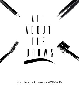 All about the brows. Fashionable greeting card with text and brow comb brush, tweezers, eyebrow brush, eyebrow pencil. Banner for professional makeup artist, t-shirt, business card, brow logo