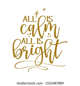 All is calm all is bright - Calligraphy phrase for Christmas. Hand drawn lettering for Xmas greetings cards, invitations. Good for t-shirt, mug, scrap booking, gift, printing press. Holiday quotes.