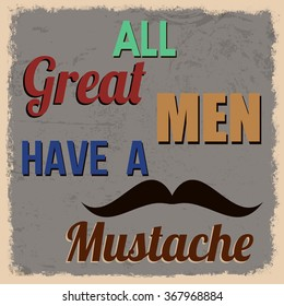 All great men have a mustache, vintage grunge poster, vector illustrator
