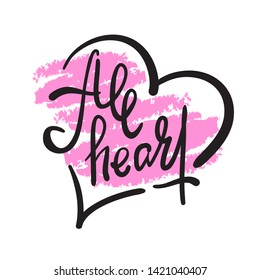 All heart - simple inspire motivational quote. Hand drawn lettering. Youth slang, idiom. Print for inspirational poster, t-shirt, bag, cups, card, flyer, sticker, badge. Elegant calligraphy writing