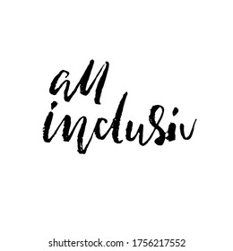 All inclusive. Hand drawn vector lettering. Motivation modern dry brush calligraphy. Handwritten quote. Printable phrase.