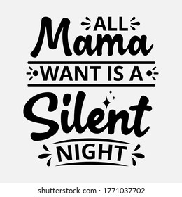 All mama wants is a Silent Night - text word Hand drawn Lettering card. Modern brush calligraphy t-shirt Vector illustration.inspirational design for posters, flyers, invitations, banners backgrounds.