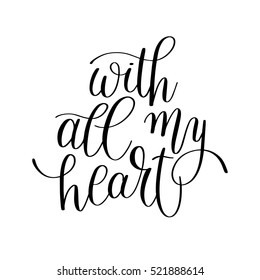 with all my heart handwritten calligraphy lettering quote to valentines day design greeting card, poster, banner, printable wall art, t-shirt and other, vector illustration
