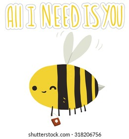 All I need is you bee postcard. The vector greeting card with cartoon funny bee for ui, web games, tablets, wallpapers, and patterns.
