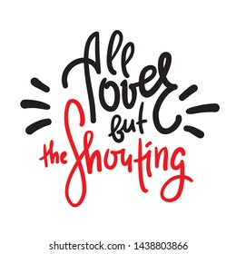 All over but the Shouting - inspire motivational quote. Hand drawn lettering. Youth slang, idiom. Print for inspirational poster, t-shirt, bag, cups, card, flyer, sticker, badge. Cute funny vector