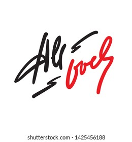 All over - simple inspire motivational quote. Hand drawn lettering. Youth slang, idiom. Print for inspirational poster, t-shirt, bag, cups, card, flyer, sticker, badge. Cute funny vector writing