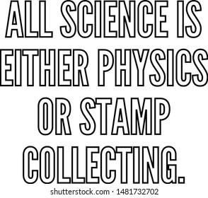 All science is either physics or stamp collecting