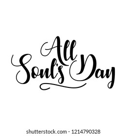 All Soul's Day hand lettering inscription to 2th november holiday design. Calligraphy phrase for Christmas. Hand drawn lettering for Xmas greetings cards, invitations. Good for t-shirt, mug, banners.