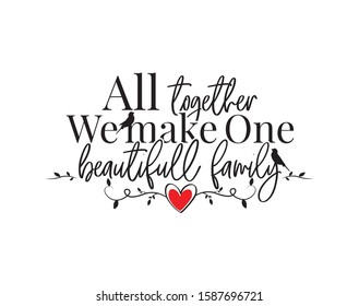 All together we make one beautiful family, vector. Wording design, poster design isolated on white background, lettering, life quotes, wall decals, wall art work